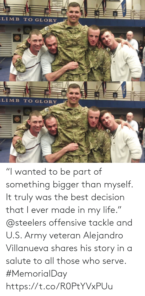 "in my life: ""I wanted to be part of something bigger than myself. It truly was the best decision that I ever made in my life.""  @steelers offensive tackle and U.S. Army veteran Alejandro Villanueva shares his story in a salute to all those who serve. #MemorialDay https://t.co/R0PtYVxPUu"