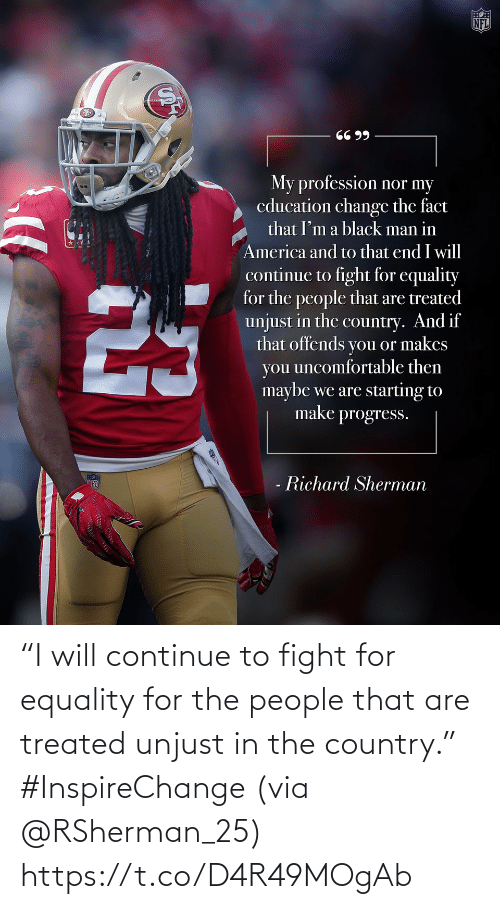 "Https T: ""I will continue to fight for equality for the people that are treated unjust in the country."" #InspireChange (via @RSherman_25) https://t.co/D4R49MOgAb"