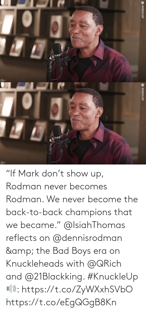 """Back to Back: """"If Mark don't show up, Rodman never becomes Rodman. We never become the back-to-back champions that we became.""""   @IsiahThomas reflects on @dennisrodman & the Bad Boys era on Knuckleheads with @QRich and @21Blackking. #KnuckleUp   🔊: https://t.co/ZyWXxhSVbO https://t.co/eEgQGgB8Kn"""