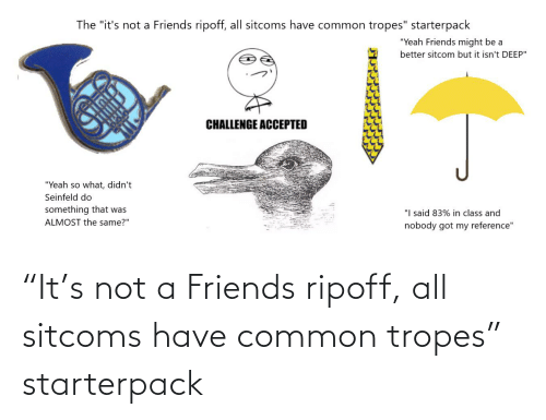 """tropes: """"It's not a Friends ripoff, all sitcoms have common tropes"""" starterpack"""