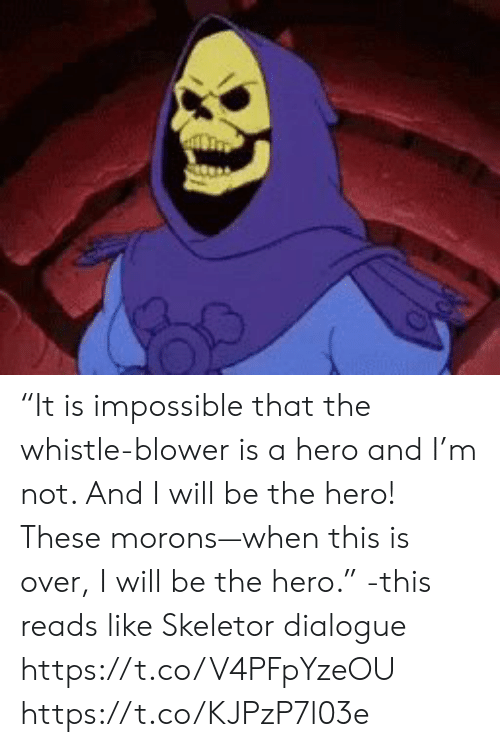 """Memes, 🤖, and Hero: """"It is impossible that the whistle-blower is a hero and I'm not. And I will be the hero! These morons—when this is over, I will be the hero."""" -this reads like Skeletor dialogue https://t.co/V4PFpYzeOU https://t.co/KJPzP7l03e"""