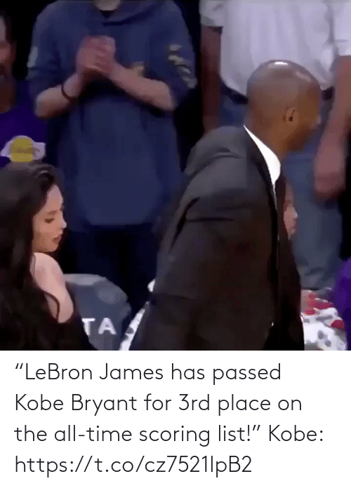"Passed: ""LeBron James has passed Kobe Bryant for 3rd place on the all-time scoring list!""  Kobe: https://t.co/cz7521lpB2"