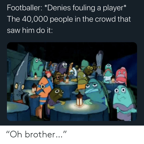 """brother: """"Oh brother…"""""""