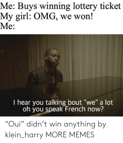 "win: ""Oui"" didn't win anything by klein_harry MORE MEMES"