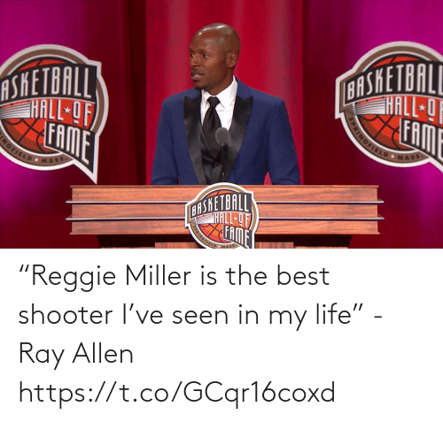 "in my life: ""Reggie Miller is the best shooter I've seen in my life"" - Ray Allen  https://t.co/GCqr16coxd"