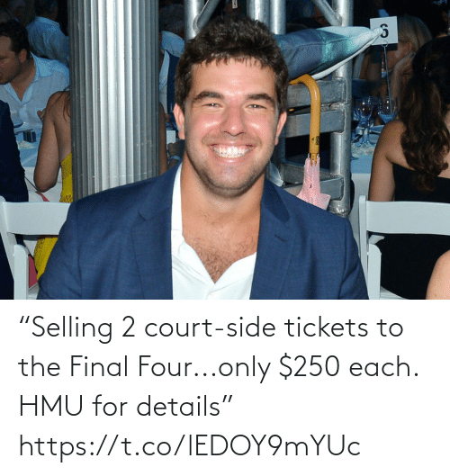 """side: """"Selling 2 court-side tickets to the Final Four...only $250 each. HMU for details"""" https://t.co/lEDOY9mYUc"""