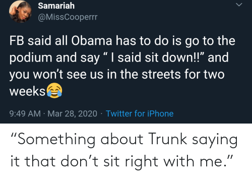 """Sit: """"Something about Trunk saying it that don't sit right with me."""""""