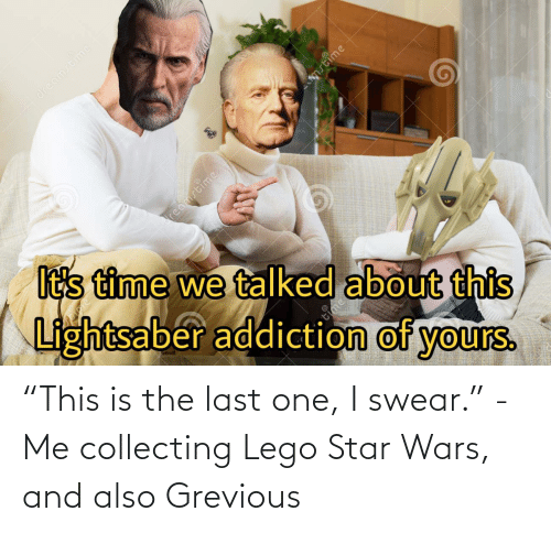 """Collecting: """"This is the last one, I swear."""" - Me collecting Lego Star Wars, and also Grevious"""