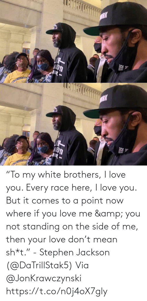"Race: ""To my white brothers, I love you. Every race here, I love you. But it comes to a point now where if you love me & you not standing on the side of me, then your love don't mean sh*t."" - Stephen Jackson (@DaTrillStak5)   Via @JonKrawczynski https://t.co/n0j4oX7gly"