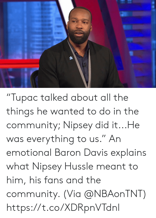 "davis: ""Tupac talked about all the things he wanted to do in the community; Nipsey did it...He was everything to us.""   An emotional Baron Davis explains what Nipsey Hussle meant to him, his fans and the community.    (Via @NBAonTNT)   https://t.co/XDRpnVTdnl"