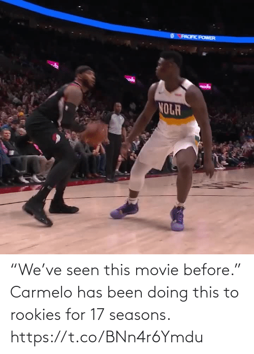 """Seasons: """"We've seen this movie before.""""  Carmelo has been doing this to rookies for 17 seasons.  https://t.co/BNn4r6Ymdu"""