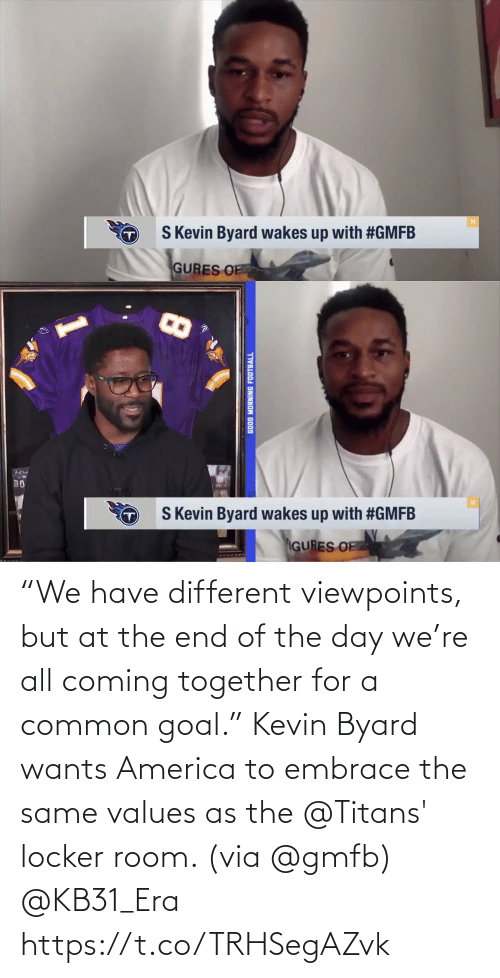 """coming: """"We have different viewpoints, but at the end of the day we're all coming together for a common goal.""""  Kevin Byard wants America to embrace the same values as the @Titans' locker room. (via @gmfb) @KB31_Era https://t.co/TRHSegAZvk"""