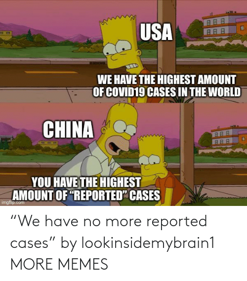 """no more: """"We have no more reported cases"""" by lookinsidemybrain1 MORE MEMES"""