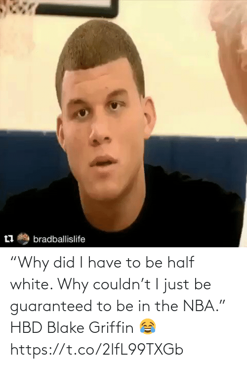 """NBA: """"Why did I have to be half white. Why couldn't I just be guaranteed to be in the NBA.""""   HBD Blake Griffin 😂   https://t.co/2lfL99TXGb"""