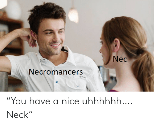 "Have A Nice: ""You have a nice uhhhhhh…. Neck"""