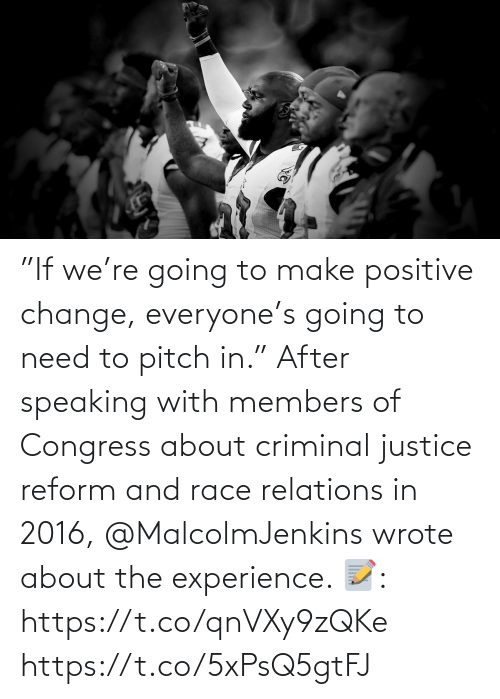 """Experience: """"If we're going to make positive change, everyone's going to need to pitch in.""""   After speaking with members of Congress about criminal justice reform and race relations in 2016, @MalcolmJenkins wrote about the experience.   📝: https://t.co/qnVXy9zQKe https://t.co/5xPsQ5gtFJ"""