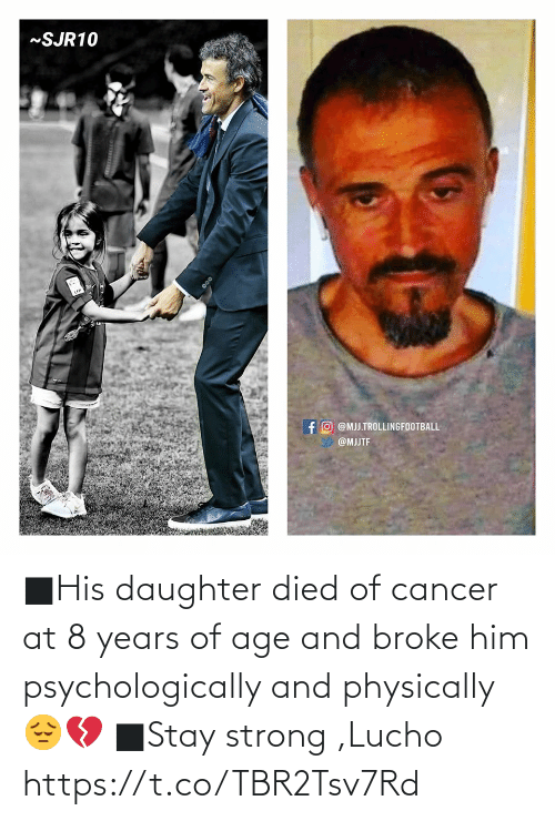 Age: ■His daughter died of cancer at 8 years of age and broke him psychologically and physically 😔💔 ■Stay strong ,Lucho https://t.co/TBR2Tsv7Rd