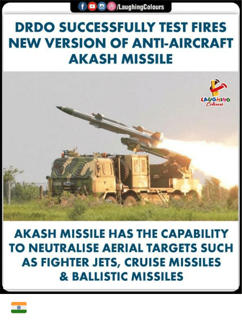 Cruise: 。画(8)/LaughingColours  f  DRDO SUCCESSFULLY TEST FIRES  NEW VERSION OF ANTI-AIRCRAFT  AKASH MISSILE  AKASH MISSILE HAS THE CAPABILITY  TO NEUTRALISE AERIAL TARGETS SUCH  AS FIGHTER JETS, CRUISE MISSILES  & BALLISTIC MISSILES 🇮🇳