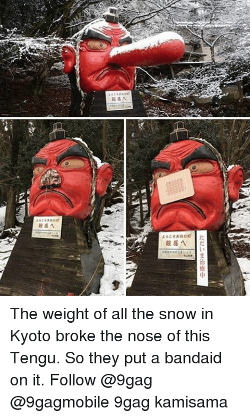"Memes, 🤖, and Kyoto: ようこそ天狗の  鞍馬へ 1だ  ただいま治療中  ""X  I'lsinl The weight of all the snow in Kyoto broke the nose of this Tengu. So they put a bandaid on it. Follow @9gag @9gagmobile 9gag kamisama"