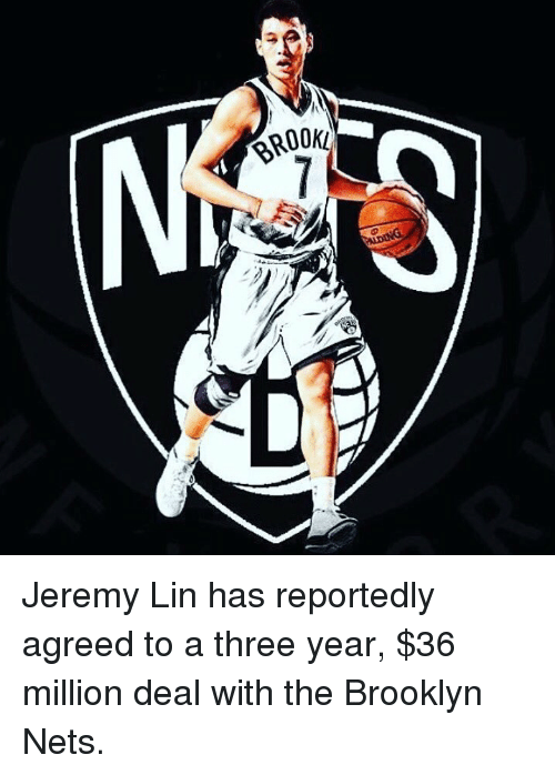 Jeremy Lin: ん  o  BRWp Jeremy Lin has reportedly agreed to a three year, $36 million deal with the Brooklyn Nets.