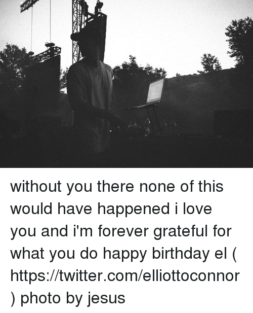 I Love You, Man: ー without you there none of this would have happened i love you and i'm forever grateful for what you do happy birthday el  ( https://twitter.com/elliottoconnor ) photo by jesus