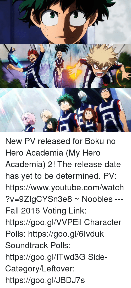 Memes, youtube.com, and Heroes: 乀  EL-MA New PV released for Boku no Hero Academia (My Hero Academia) 2! The release date has yet to be determined.  PV: https://www.youtube.com/watch?v=9ZIgCYSn3e8  ~ Noobles --- Fall 2016 Voting Link: https://goo.gl/VVPEil Character Polls: https://goo.gl/6Ivduk Soundtrack Polls: https://goo.gl/ITwd3G Side-Category/Leftover: https://goo.gl/JBDJ7s
