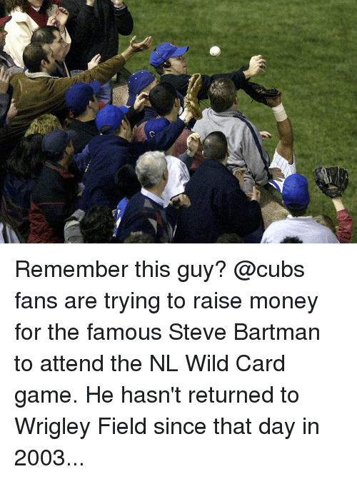 Cubs Fans: 仑 Remember this guy? @cubs fans are trying to raise money for the famous Steve Bartman to attend the NL Wild Card game. He hasn't returned to Wrigley Field since that day in 2003...
