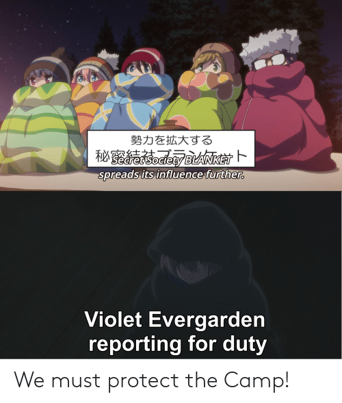 Must Protect: 勢力を拡大する  retsociety BLANKET  spreads its influence further.  Violet Evergarden  reporting for duty We must protect the Camp!