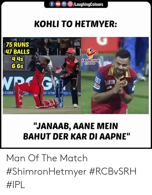 "Kar: 回e/LaughingColours  f (  KOHLI TO HETMYER:  75 RUNS  47 BALLS  44s  66s  LAUGHING  COM  It  ""JANAAB, AANE MEIN  BAHUT DER KAR DI AAPNE"" Man Of The Match #ShimronHetmyer  #RCBvSRH #IPL"