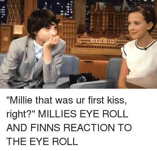 """Eyes Rolling: 囧 """"Millie that was ur first kiss, right?"""" MILLIES EYE ROLL AND FINNS REACTION TO THE EYE ROLL"""
