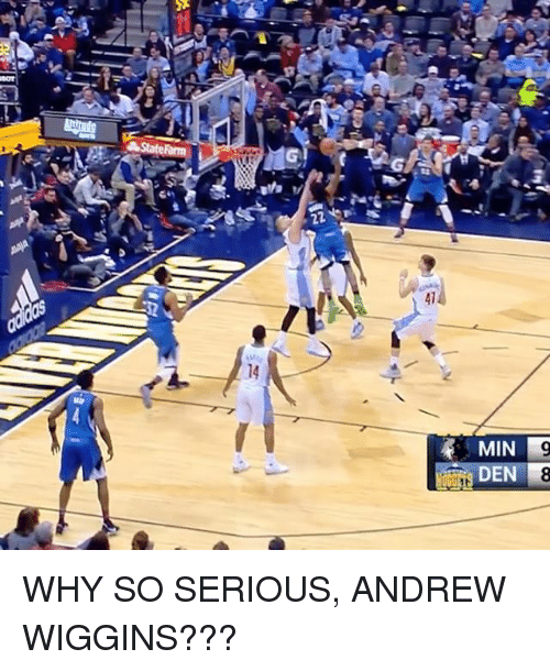 Sports, Andrew Wiggins, and Why So Serious: 心cig  22や  MIN  DEN  9-8  4 WHY SO SERIOUS, ANDREW WIGGINS???