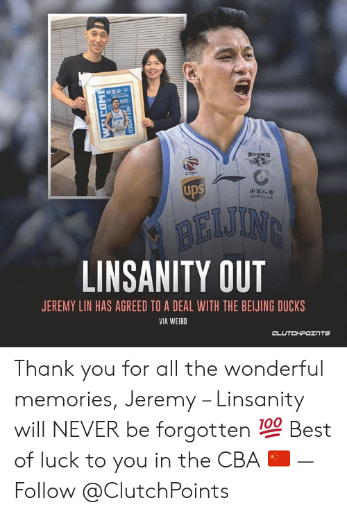 Jeremy Lin: 林书豪  DUCKS  ups  中国人寿  CHINA LIFE  AEJING  LINSANITY OUT  JEREMY LIN HAS AGREED TO A DEAL WITH THE BEIJING DUCKS  VIA WEIBO  CLUTCHPOINTS  JEREMY LIN Thank you for all the wonderful memories, Jeremy – Linsanity will NEVER be forgotten 💯 Best of luck to you in the CBA 🇨🇳 — Follow @ClutchPoints