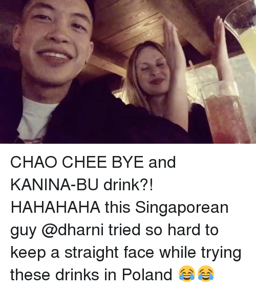 Straight Faces: 歹) CHAO CHEE BYE and KANINA-BU drink?! HAHAHAHA this Singaporean guy @dharni tried so hard to keep a straight face while trying these drinks in Poland 😂😂