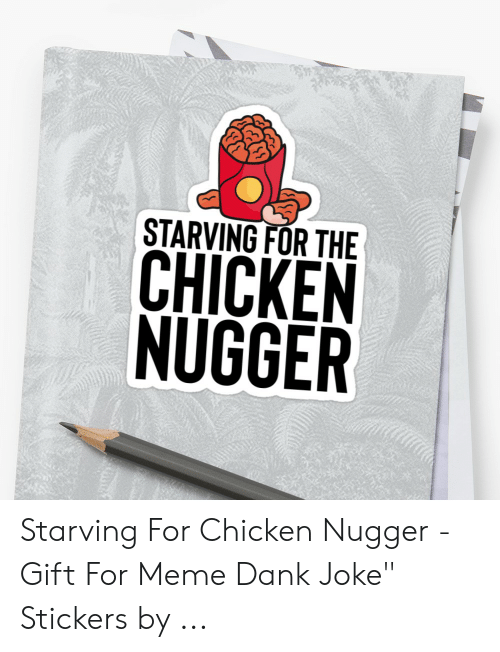 """Dank Joke: 犿  STARVING FOR THE  CHICKEN  NUGGER Starving For Chicken Nugger - Gift For Meme Dank Joke"""" Stickers by ..."""