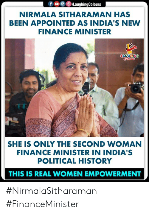 finance: 画(8)/LaughingColours  f  。  NIRMALA SITHARAMAN HAS  BEEN APPOINTED AS INDIA'S NEW  FINANCE MINISTER  SHE IS ONLY THE SECOND WOMAN  FINANCE MINISTER IN INDIA'S  POLITICAL HISTORY  THIS IS REAL WOMEN EMPOWERMENT #NirmalaSitharaman #FinanceMinister