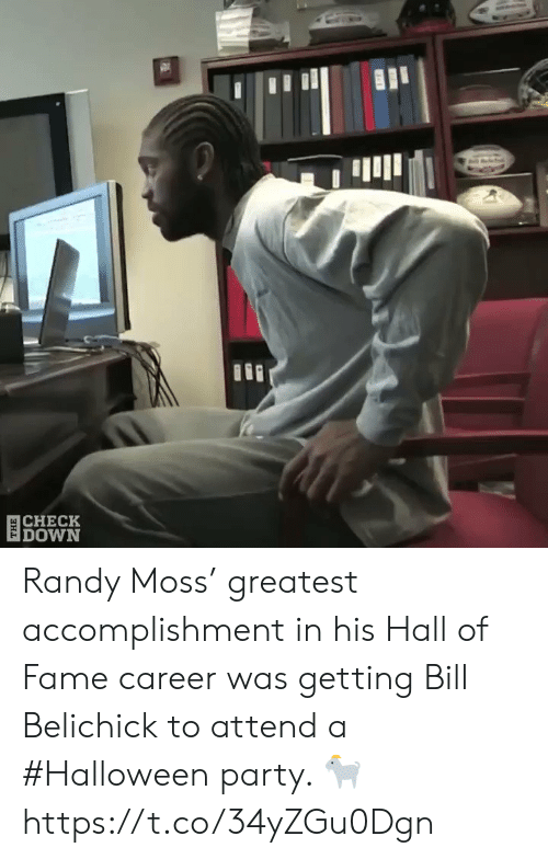 Bill Belichick: 目CHECK  DOWN Randy Moss' greatest accomplishment in his Hall of Fame career was getting Bill Belichick to attend a #Halloween party. 🐐  https://t.co/34yZGu0Dgn