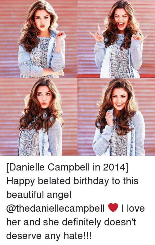 Memes, Belated Birthday, and 🤖: 自 [Danielle Campbell in 2014] Happy belated birthday to this beautiful angel @thedaniellecampbell ❤ I love her and she definitely doesn't deserve any hate!!!
