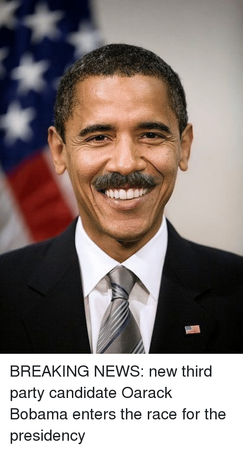 third-party-candidates: 蒜 BREAKING NEWS: new third party candidate Oarack Bobama enters the race for the presidency