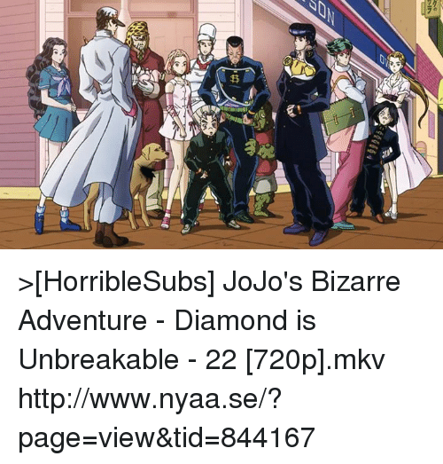 jojo bizarre adventure: 鎖藍韻-j  卵  榊 >[HorribleSubs] JoJo's Bizarre Adventure - Diamond is Unbreakable - 22 [720p].mkv http://www.nyaa.se/?page=view&tid=844167