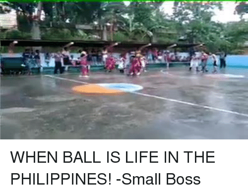 When Ball Is Life: 門勿 WHEN BALL IS LIFE IN THE PHILIPPINES!  -Small Boss