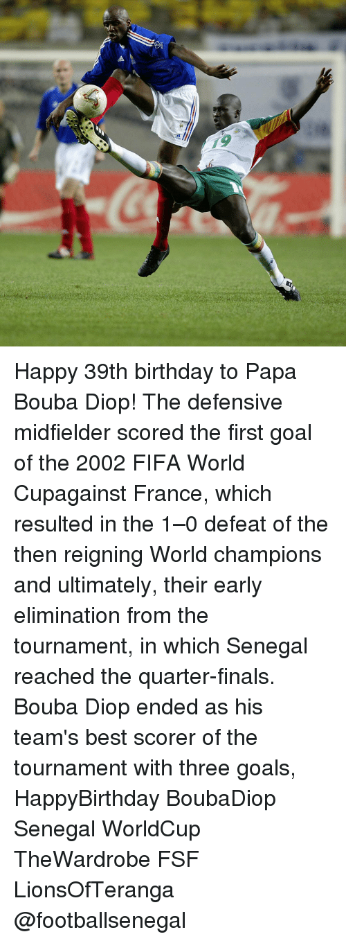 39Th Birthday: 팩 Happy 39th birthday to Papa Bouba Diop! The defensive midfielder scored the first goal of the 2002 FIFA World Cupagainst France, which resulted in the 1–0 defeat of the then reigning World champions and ultimately, their early elimination from the tournament, in which Senegal reached the quarter-finals. Bouba Diop ended as his team's best scorer of the tournament with three goals, HappyBirthday BoubaDiop Senegal WorldCup TheWardrobe FSF LionsOfTeranga @footballsenegal