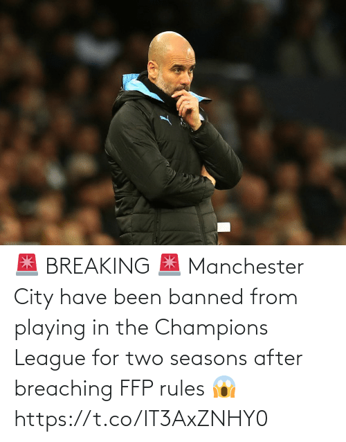 Been: 🚨 BREAKING 🚨  Manchester City have been banned from playing in the Champions League for two seasons after breaching FFP rules 😱 https://t.co/IT3AxZNHY0
