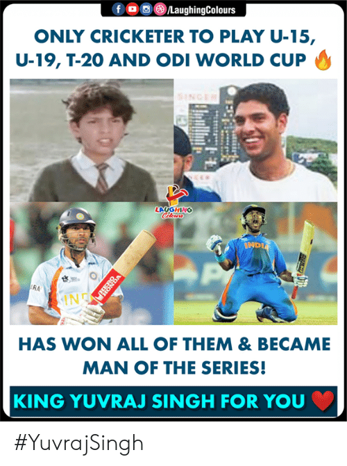 singh: 0回 )/Laughing  ONLY CRICKETER TO PLAY U-15,  U-19, T-20 AND ODI WORLD CUP  LAUGHING  RA  IN  HAS WON ALL OF THEM & BECAME  MAN OF THE SERIES!  KING YUVRAJ SINGH FOR YOU #YuvrajSingh