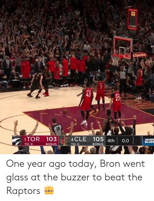 Statefarm: 0.0  StateFarm  7  43  23  1TOR 103  TO: O  4CLE 105  BONUS  4th 0.0  BONUS  TO: 0 One year ago today, Bron went glass at the buzzer to beat the Raptors 👑