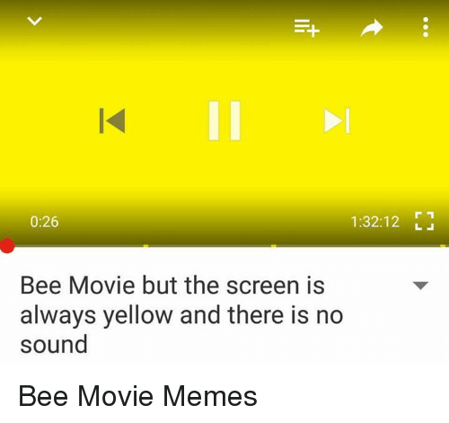 Movie Meme: 0:26  1:32:12  Bee Movie but the screen is  always yellow and there is no  sound Bee Movie Memes