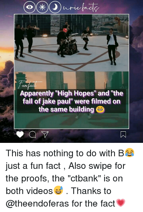 "Proofs: 0  Apparently High Hopes"" and ""the  fall of jake paul"" were filmed on  the same building This has nothing to do with B😂 just a fun fact , Also swipe for the proofs, the ""ctbank"" is on both videos😅 . Thanks to @theendoferas for the fact💗"