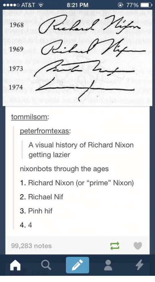 "At&t, History, and Nixon: 0  AT&T  8:21 PM  1968  1969  1973  1974  tommilsom  peterfromtexas:  A visual history of Richard Nixon  getting lazier  nixonbots through the ages  1. Richard Nixon (or ""prime"" Nixon)  2. Richael Nif  3. Pinh hif  4.4  99,283 notes"