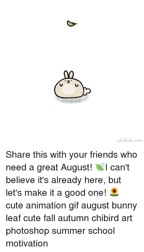 Photoshoper: 0  CHIBIRD  chibird.com Share this with your friends who need a great August! 🍃I can't believe it's already here, but let's make it a good one! 🌻 cute animation gif august bunny leaf cute fall autumn chibird art photoshop summer school motivation