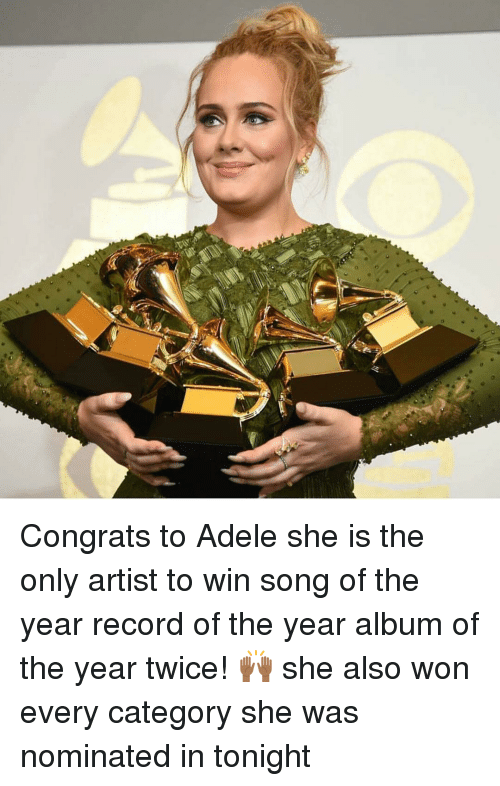 Congrations: 0  e Congrats to Adele she is the only artist to win song of the year record of the year album of the year twice! 🙌🏾 she also won every category she was nominated in tonight