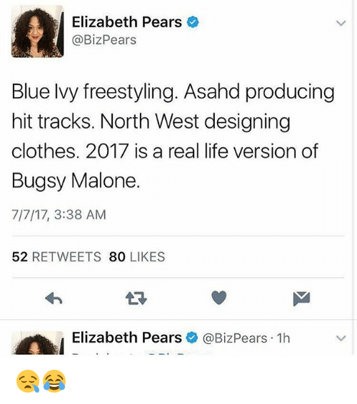North West: 0  Elizabeth Pears  @BizPears  Blue lvy freestyling. Asahd producing  hit tracks. North West designing  clothes. 2017 is a real life version of  Bugsy Malone.  7/7/17, 3:38 AM  52 RETWEETS 80 LIKES  わ  LD  Elizabeth Pears  @BizPears-1h 😪😂